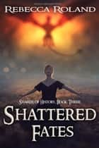 Shattered Fates ebook by Rebecca Roland