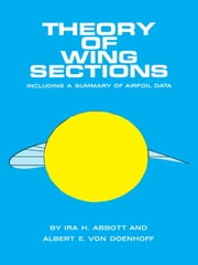Theory of Wing Sections - Including a Summary of Airfoil Data ebook by Ira H. Abbott,A. E. von Doenhoff