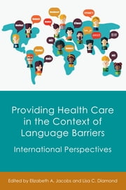 Providing Health Care in the Context of Language Barriers - International Perspectives ebook by Elizabeth A. Jacobs, Lisa C. Diamond