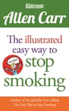 Allen Carr's Illustrated Easyway to Stop Smoking ebook by Allen Carr, Bev Aisbett