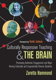 Culturally Responsive Teaching and The Brain - Promoting Authentic Engagement and Rigor Among Culturally and Linguistically Diverse Students ebook by Zaretta L. (Lynn) Hammond