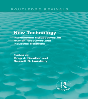 New Technology (Routledge Revivals) - International Perspectives on Human Resources and Industrial Relations ebook by