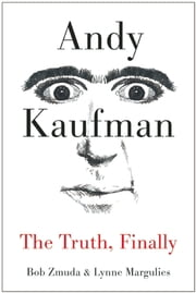 Andy Kaufman - The Truth, Finally ebook by Bob Zmuda, Lynne Margulies