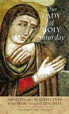 Our Lady of Holy Saturday - Awaiting the Resurrection With Mary and the Disciples ebook by Carlo Maria Martini
