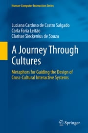 A Journey Through Cultures - Metaphors for Guiding the Design of Cross-Cultural Interactive Systems ebook by Luciana Cardoso de Castro Salgado,Carla Faria Leitão,Clarisse de Souza