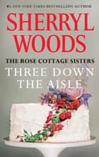 Three Down the Aisle ebook by Sherryl Woods