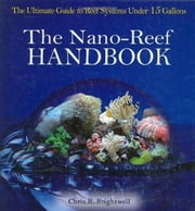 The Nano-Reef Handbook ebook by Chris Brightwell