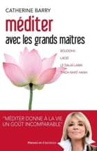 Méditer avec les grands maîtres ebook by Catherine Barry, Fabrice Midal