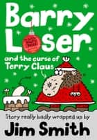 Barry Loser and the curse of Terry Claus ebook by Jim Smith