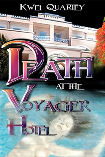 Death At The Voyager Hotel Ebook By Kwei Quartey 9781301818143