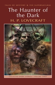The Haunter of the Dark: Collected Short Stories Volume Three ebook by H.P. Lovecraft,M.J. Elliott,M.J. Elliott,David Stuart Davies