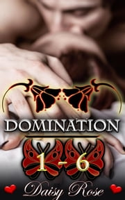 Domination 1 - 6 - Domination ebook by Daisy Rose