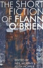 Short Fiction of Flann O'Brien ebook by Flann O'Brien, Neil Murphy, Keith Hopper