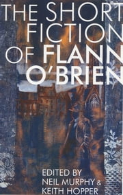 Short Fiction of Flann O'Brien ebook by Flann O'Brien,Neil Murphy,Keith Hopper