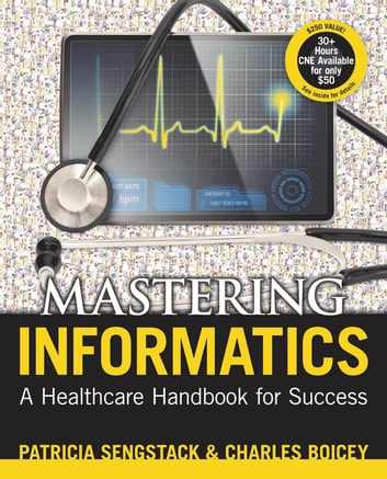 Mastering Informatics: A Healthcare Handbook for Success ebook by Patricia Sengstack, DNP, RN-BC, CPHIMS,Charles Boicey, MS, RN-BC, CPHIMS