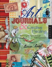 Art Journals and Creative Healing - Restoring the Spirit Through Self-Expression ebook by Sharon Soneff