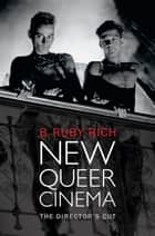 New Queer Cinema - The Director's Cut ebook by B. Ruby Rich