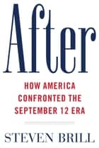 After - How America Confronted the September 12 Era ebook by Steven Brill