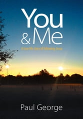 You and Me - A true life story of following Jesus ebook by Paul George