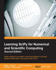 Learning SciPy for Numerical and Scientific Computing - Second Edition ebook by Sergio J. Rojas G.,Erik A Christensen,Francisco J. Blanco-Silva