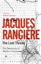 The Lost Thread ebook by Mr Steven Corcoran,Jacques Rancière