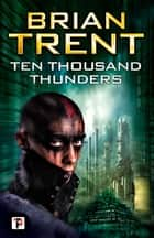 Ten Thousand Thunders ebook by Brian Trent