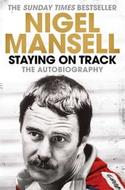 Staying on Track - The Autobiography ebook by Nigel Mansell