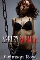 Ashley Submits ebook by Crimson Rose