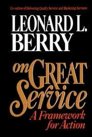 On Great Service - A Framework for Action ebook by Leonard L. Berry