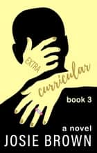 Extracurricular - Book 3 of 3 ebook by Josie Brown