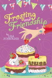 Frosting and Friendship ebook by Lisa Schroeder