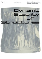 Dynamic Stability of Structures - Proceedings of an International Conference Held at Northwestern University, Evanston, Illinois, October 18-20, 1965 ebook by George Herrmann