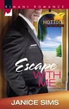 Escape with Me (Mills & Boon Kimani) (Kimani Hotties, Book 40) ebook by Janice Sims