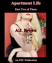 Apartment Life - Part Two of Three ebook by A.J. Brown