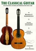 The Classical Guitar - Its Evolution, Players and Personalities Since 1800 ebook by Maurice J. Summerfield