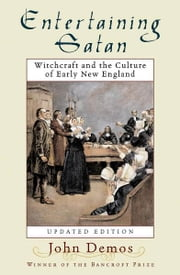 Entertaining Satan:Witchcraft and the Culture of Early New England ebook by John Putnam Demos
