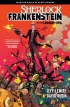 Sherlock Frankenstein Volume 1: From the World of Black Hammer ebook by Jeff Lemire, David Rubin