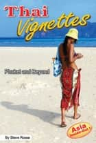 Thai Vignettes - Phuket and Beyond - Asia Inside-Out! ebook by Steve Rosse