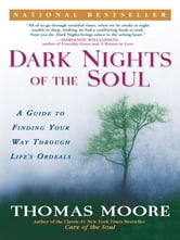 Dark Nights of the Soul - A Guide to Finding Your Way Through Life's Ordeals ebook by Thomas Moore