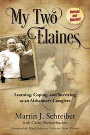 My Tow Elaines - Learning, Coping, and Surviving as an Alzheimer's Caregiver ebook by Martin Schreiber, Cathy Breitenbucher
