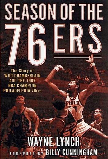 Season of the 76ers - The Story of Wilt Chamberlain and the 1967 NBA Champion Philadelphia 76ers ebook by Wayne Lynch