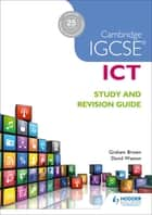 Cambridge IGCSE ICT Study and Revision Guide ebook by Graham Brown, David Watson