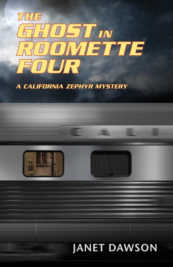 The Ghost in Roomette Four, A California Zephyr Mystery - 9781564745989 ebook by Janet Dawson