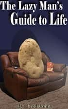 The Lazy Man's Guide to Life ebook by Fred Johns
