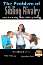 The Problem of Sibling Rivalry: Good Parenting and Child Psychology ebook by Dueep Jyot Singh