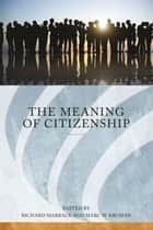 The Meaning of Citizenship ebook by Richard Marback, Richard Marback, Marc W. Kruman