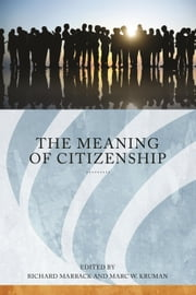 The Meaning of Citizenship ebook by Richard Marback
