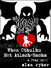 When Cthulhu Met Atlach-Nacha ebook by Alan Ryker