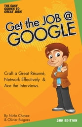 Get the Job at Google: Craft a Great Résumé, Network Effectively & Ace the Interviews ebook by Olfina L.L.C.
