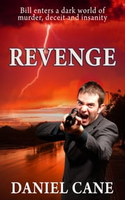 REVENGE: THRILLER - A crazed cult leader destroys Bill's life, now he must avenge his girlfriend's death. A Short Story ebook by Daniel Cane